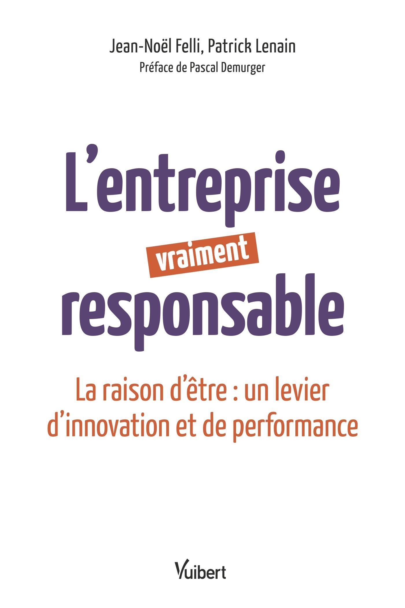 Parution De «L'entreprise Vraiment Responsable – La Raison D'être : Un Levier D'innovation Et De Performance